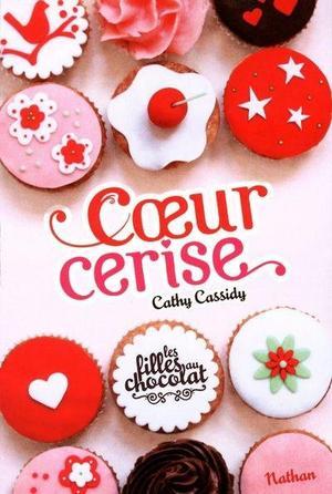 Les filles au chocolat, tome 1 : C½ur Cerise de Cathy Cassidy
