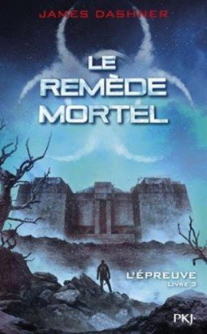 L'ÉPREUVE - LE REMEDE MORTEL - JAMES DASHNER