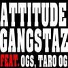 Attitude Gangstaz feat Bazistik_Taro OG