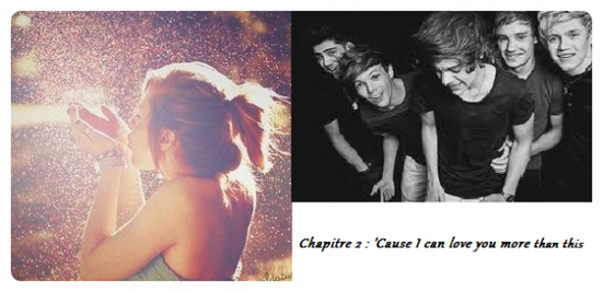 Chapitre 2 : 'Cause I can love you more than this ...