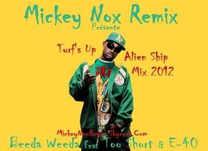 "Mickey Nox Presente ""The Mixtape's Session 2"" / BEEDA WEEDA Feat TOO SHORT & E40 - Turf's Up / Alien Ship (Remix by MickeyNox) (2012)"