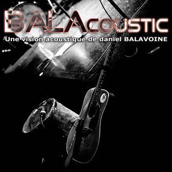 Acoustique pour BALACOUSTIC et un Album en Juin 2012