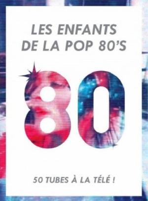 Les Enfants De La Pop 80'S : 50 Tubes A La Télé avec Balavoine sur Amazon.fr