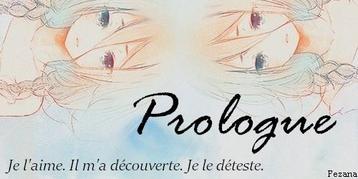 Prologue -Je l'aime, il m'a découverte, je le déteste.-
