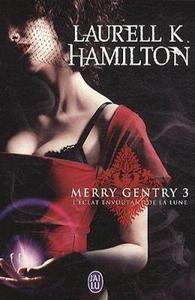 Merry Gentry, tome 3 : L'éclat envoûtant de la lune