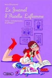 Le journal d'Aurélie Laflamme, Tome 1 : Extraterrestre ou presque
