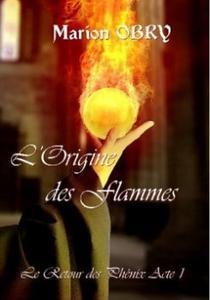 Le retour des phénix : tome 1 : l'origine de flammes