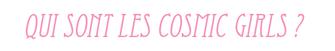 Cosmic girls, les débuts incompris ?