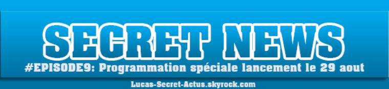 #SECRETNEWS - Episode 9 : Programmation spéciale de lancement le 29 aout !