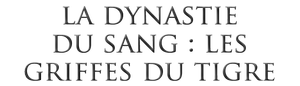 LA DYNASTIE DU SANG: LES GRIFFES DU TIGRE de SACHIKO-CHAN.