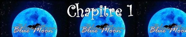 Blue Moon - Partie 1 - Chapitre 1