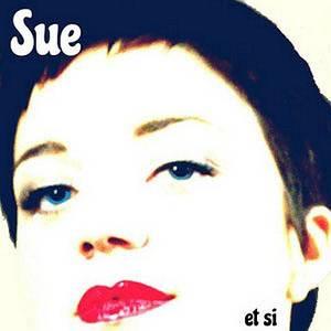 """Découvrez SUE : Sincérité, Spontanéité, Sensualité, et son CD - """"Et si"""""""