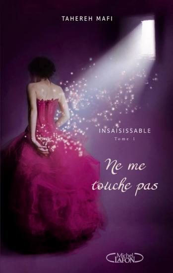 INSAISISSABLE TOME 1 - NE ME TOUCHE PAS DE TAHAREH MAFI