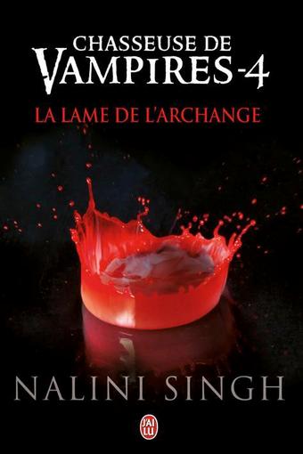 CHASSEUSE DE VAMPIRES TOME 4 LA LAME DE L'ARCHANGE DE NALINI SINGH