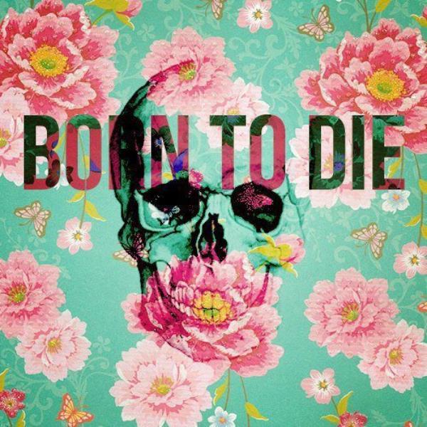. BORN TO DIE .