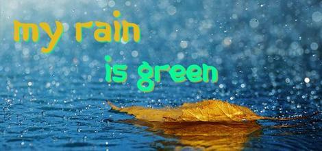 My rain is green