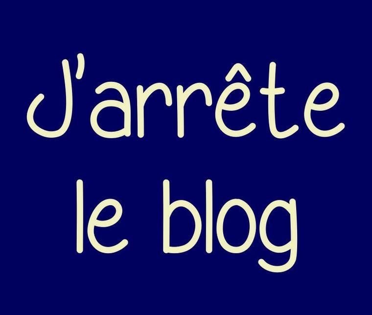 J'arrête le blog.
