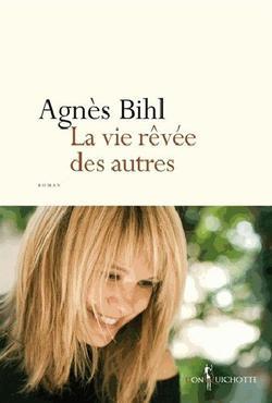 . La vie rêvée des autres - Agnès Bihl .