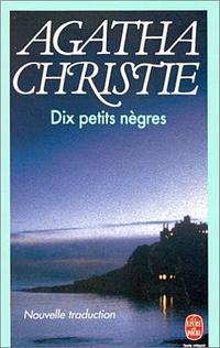 LES DIX PETITS NEGRES(auteur: agatha Christie-édition:le livre de poche)