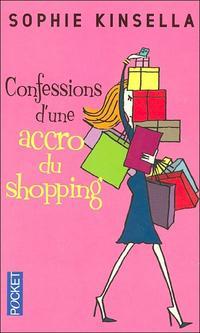 CONFESSION D'UNE ACCRO DU SHOPPING(auteur: Sophie Kinsella-édition:Pocket)
