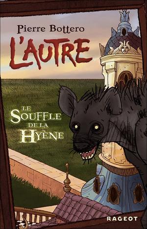 P. BOTTERO, L'autre, 1 : Le souffle de la hyène