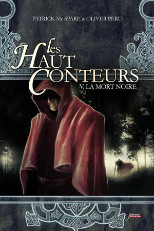 Patrick MCSPARE & Olivier PERU, Les Haut-Conteurs, 5 : La Mort noire