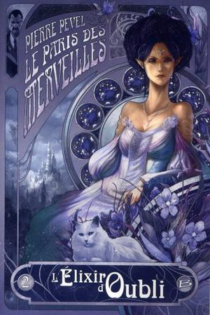 PEVEL Pierre, Le Paris des Merveilles, tome 2 : L'Élixir d'Oubli