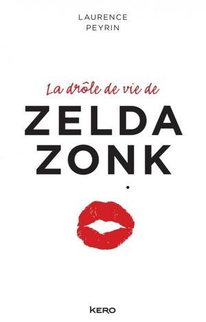La drôle de vie de Zelda Zonk [Laurence Peyrin]