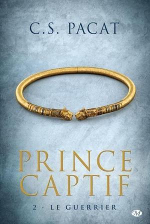 Prince Captif : Le Guerrier [C.S Pacat]