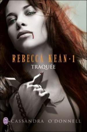 Rebecca Kean : Traquée [Cassandra O'donnell]