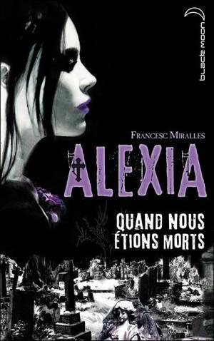 Alexia : Quand nous étions morts