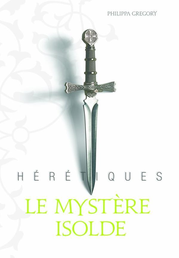Hérétiques : Le Mystère Isolde [Philippa Gregory]