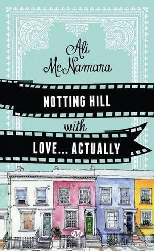 Notting hill with... love actually [Ali Mcnamara]