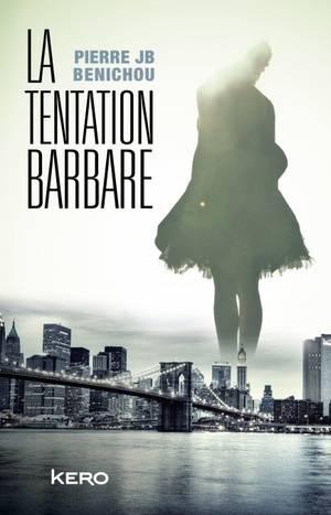 La tentation barbare [Pierre JB Benichou]