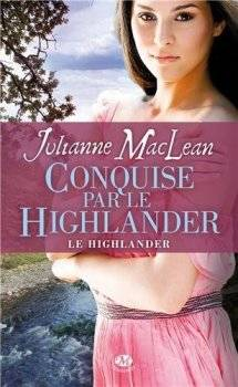Le Highlander : Conquise par le highlander [Julianne Maclean]