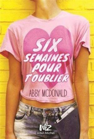 Six semaines pour t'oublier [Abby Mcdonald]