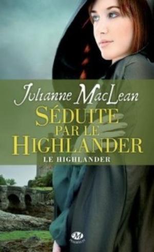 Le Highlander : Séduite par le highlander [Julianne Maclean]