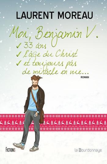 Moi, Benjamin V, 33 ans, l'âge du Christ et toujours pas de miracle en vue [Laurent Moreau]