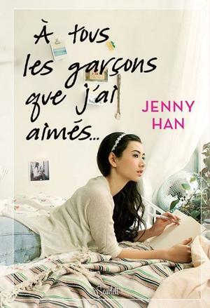 Les amours de Lara Jean : A tous les garçons que j'ai aimés - Jenny Han