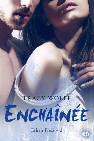 Ethan Frost : Enchaînée - Tracy Wolff