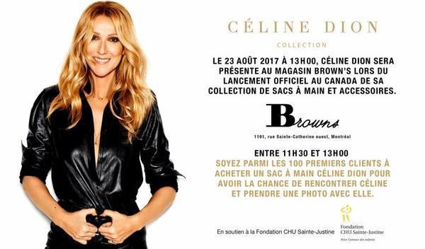 Céline Dion sera à Montréal le 23 août prochain, dans le magasin browns, à St. Catherine Street, pour le lancement de votre collection de sacs à main et accessoires.