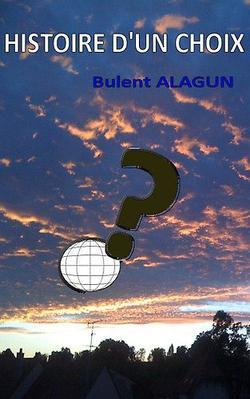 Histoire d'un choix Bulent Alagun