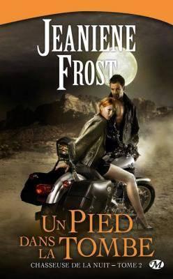 Chasseuse de la nuit, tome 2 : Un pied dans la tombe Jeaniene Frost