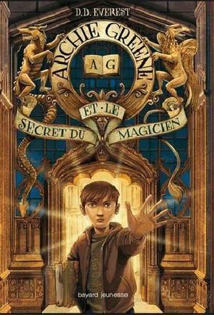 Mon avis sur Archie Greene et le secret du magicien de D.D. Everest @BayardEditionsJ