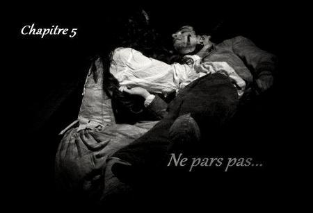"""Chapitre 5 : """" Au nom des larmes qui nous désarment """""""