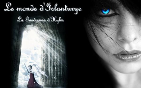 Le Monde d'Islanturye: la Gardienne d'Hylm... de Islanturye