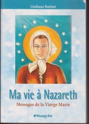 """A LIRE ABSOLUMENT : """"MA VIE A NAZARETH"""", DICTE PAR LA TRES SAINTE VIERGE MARIE, NOTRE MAMAN DU CIEL, A GIULIANA BUTTINI, (EDITIONS DU PARVIS) , POUR CHACUN D'ENTRE NOUS ET POUR L'HUMANITE TOUTE ENTIERE : (MESSAGE DU 4 DECEMBRE 1981 : """"DANS LA MAISON DE NAZARETH A COMMENCE L'HISTOIRE DU MONDE"""""""