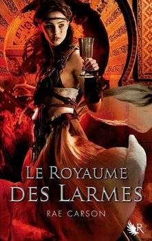 Rae CARSON Le royaume des larmes (Tome 3)