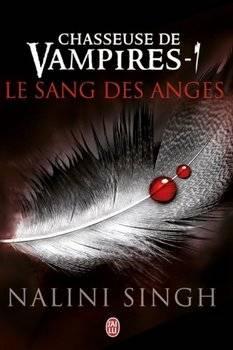 Nalini SINGH Chasseuse de vampires : le sang des anges (Tome 1)