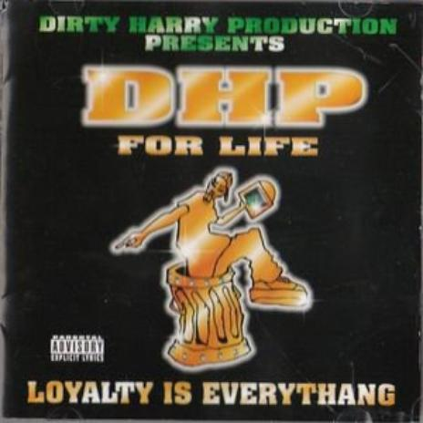Dirty Harry Productions presents DHP 4 Life : Loyalty Is Everythang